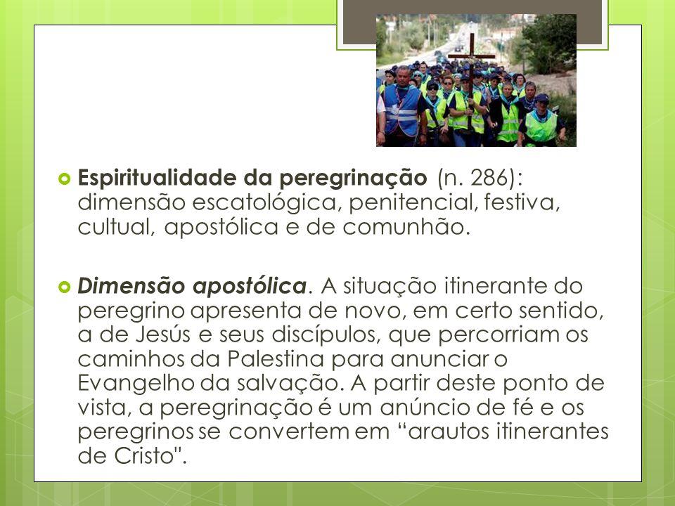  Espiritualidade da peregrinação (n. 286): dimensão escatológica, penitencial, festiva, cultual, apostólica e de comunhão.  Dimensão apostólica. A s