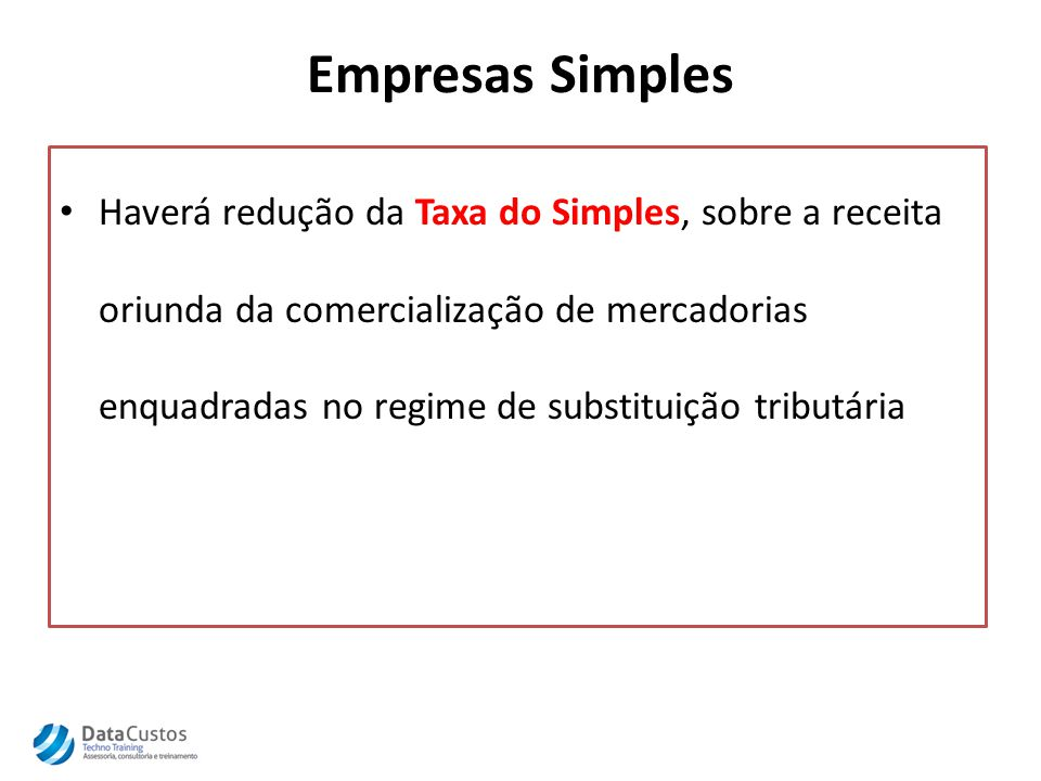 Empresas Simples Haverá redução da Taxa do Simples, sobre a receita oriunda da comercialização de mercadorias enquadradas no regime de substituição tributária