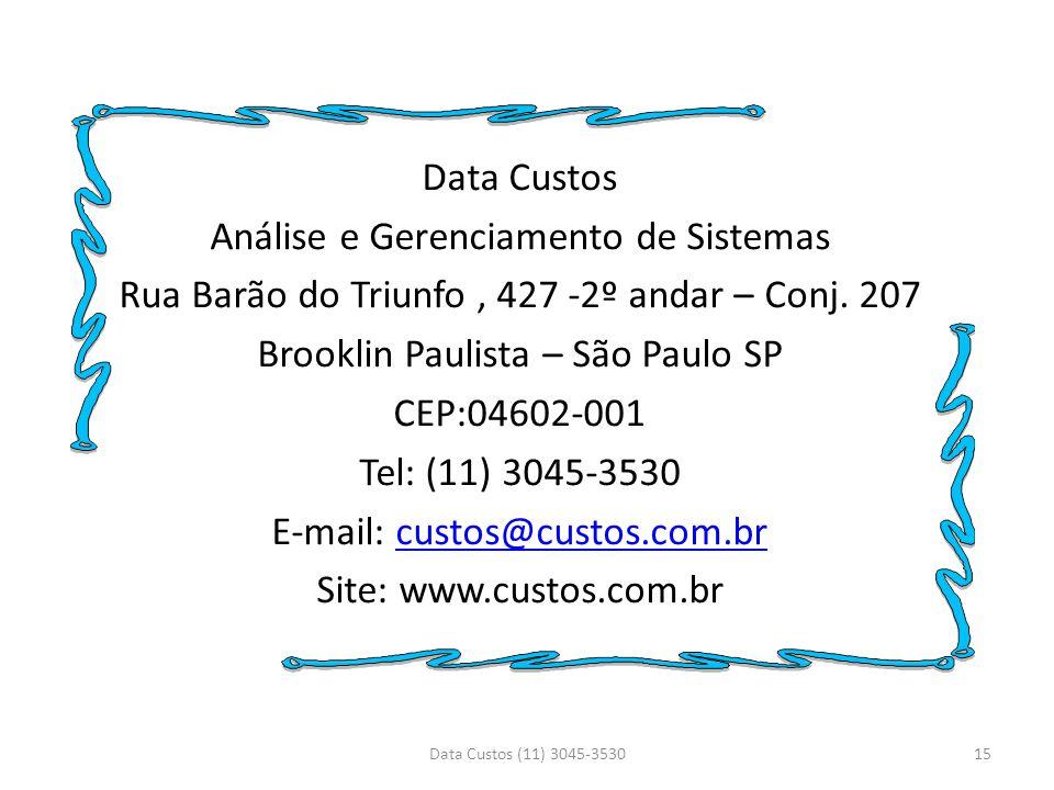 Data Custos Análise e Gerenciamento de Sistemas Rua Barão do Triunfo, 427 -2º andar – Conj. 207 Brooklin Paulista – São Paulo SP CEP:04602-001 Tel: (1
