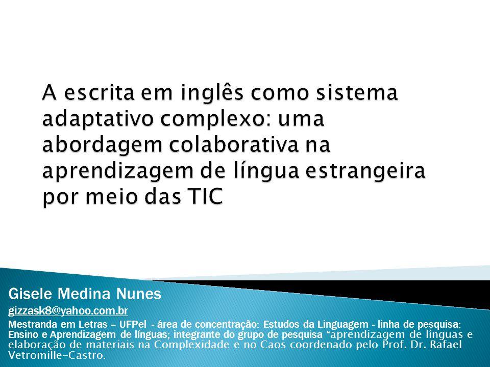 Gisele Medina Nunes gizzask8@yahoo.com.br Mestranda em Letras – UFPel - área de concentração: Estudos da Linguagem - linha de pesquisa: Ensino e Apren