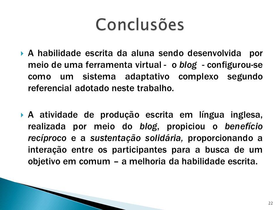  A habilidade escrita da aluna sendo desenvolvida por meio de uma ferramenta virtual - o blog - configurou-se como um sistema adaptativo complexo segundo referencial adotado neste trabalho.