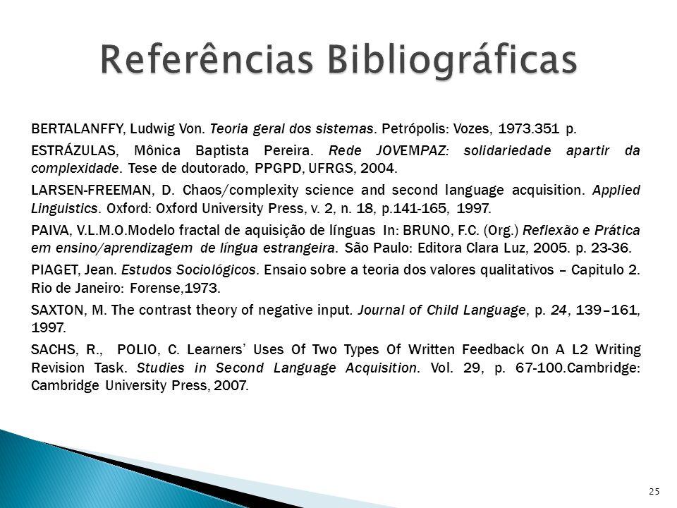 BERTALANFFY, Ludwig Von. Teoria geral dos sistemas. Petrópolis: Vozes, 1973.351 p. ESTRÁZULAS, Mônica Baptista Pereira. Rede JOVEMPAZ: solidariedade a
