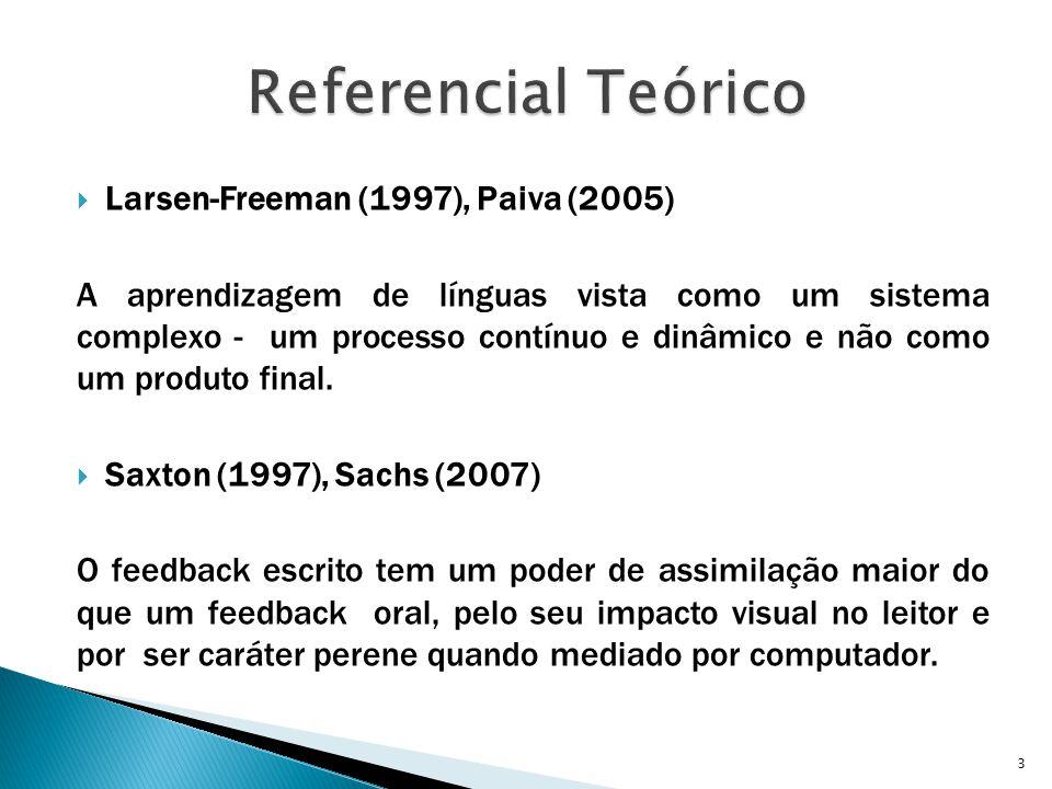  Larsen-Freeman (1997), Paiva (2005) A aprendizagem de línguas vista como um sistema complexo - um processo contínuo e dinâmico e não como um produto