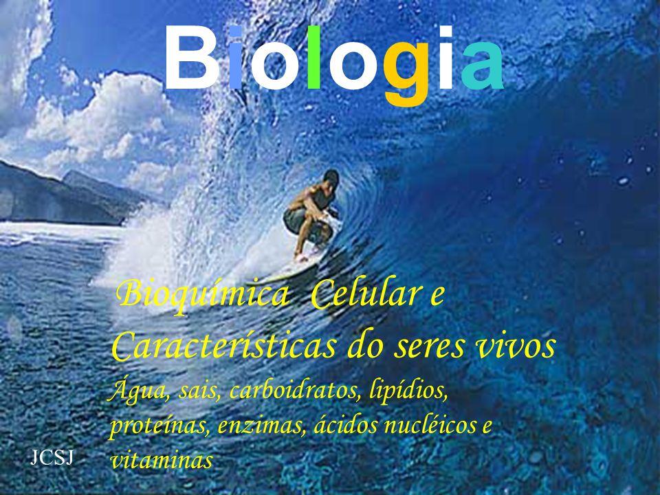 Bioquímica Celular e Características do seres vivos Água, sais, carboidratos, lipídios, proteínas, enzimas, ácidos nucléicos e vitaminas Biologia JCSJ