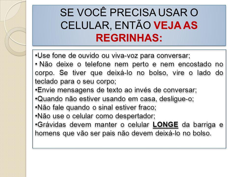 VEJA AS REGRINHAS: SE VOCÊ PRECISA USAR O CELULAR, ENTÃO VEJA AS REGRINHAS: Use fone de ouvido ou viva-voz para conversar; Não deixe o telefone nem pe