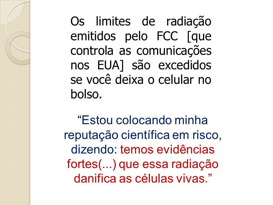 """Os limites de radiação emitidos pelo FCC [que controla as comunicações nos EUA] são excedidos se você deixa o celular no bolso. """"Estou colocando minha"""