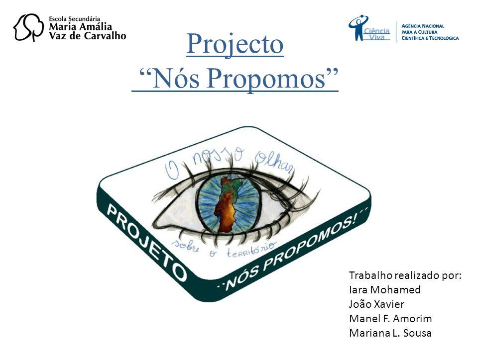 Projecto Nós Propomos Trabalho realizado por: Iara Mohamed João Xavier Manel F.