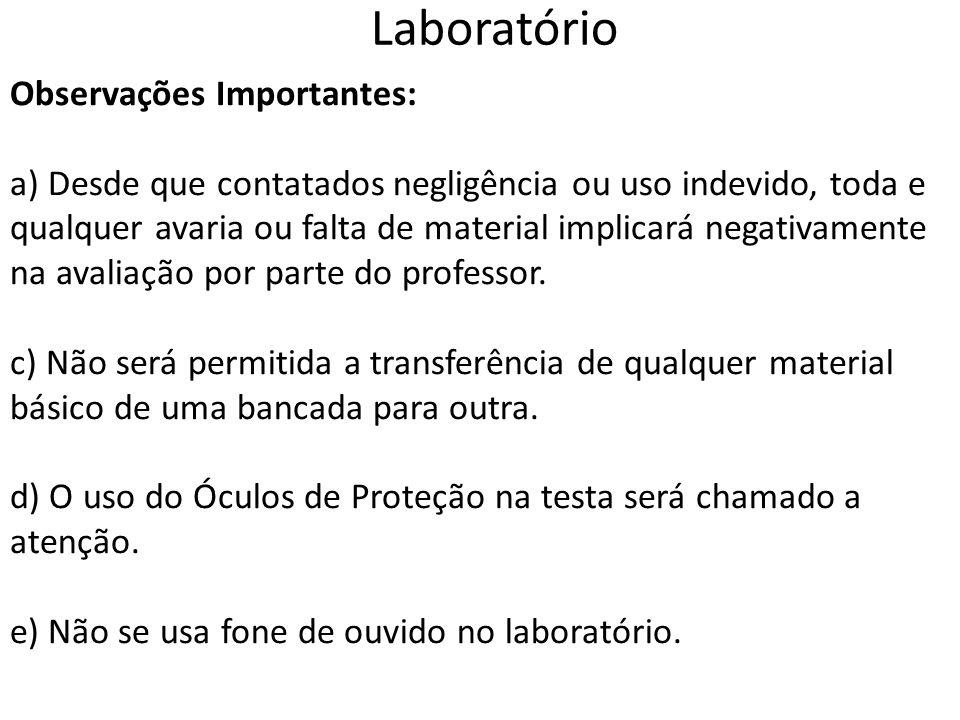 Laboratório Observações Importantes: a) Desde que contatados negligência ou uso indevido, toda e qualquer avaria ou falta de material implicará negati
