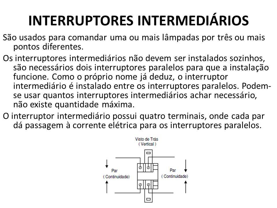 INTERRUPTORES INTERMEDIÁRIOS São usados para comandar uma ou mais lâmpadas por três ou mais pontos diferentes. Os interruptores intermediários não dev