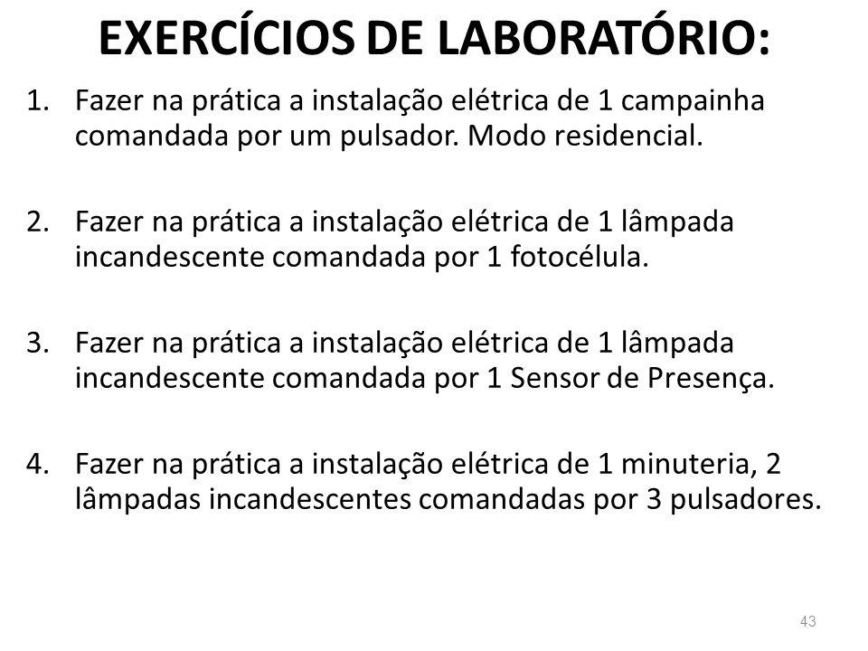 EXERCÍCIOS DE LABORATÓRIO: 1.Fazer na prática a instalação elétrica de 1 campainha comandada por um pulsador. Modo residencial. 2.Fazer na prática a i