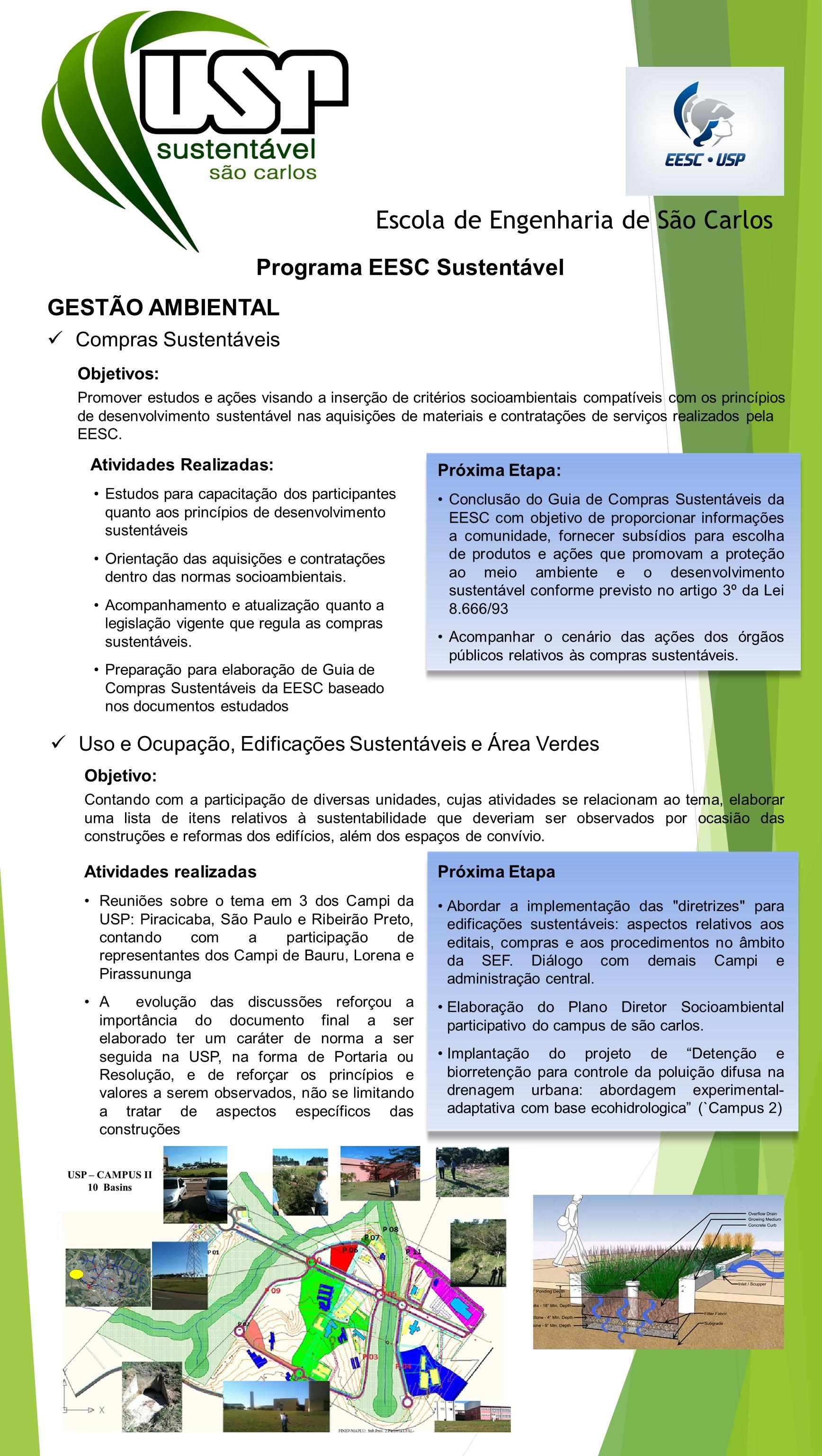 Escola de Engenharia de São Carlos Programa EESC Sustentável Objetivos: Promover estudos e ações visando a inserção de critérios socioambientais compatíveis com os princípios de desenvolvimento sustentável nas aquisições de materiais e contratações de serviços realizados pela EESC.
