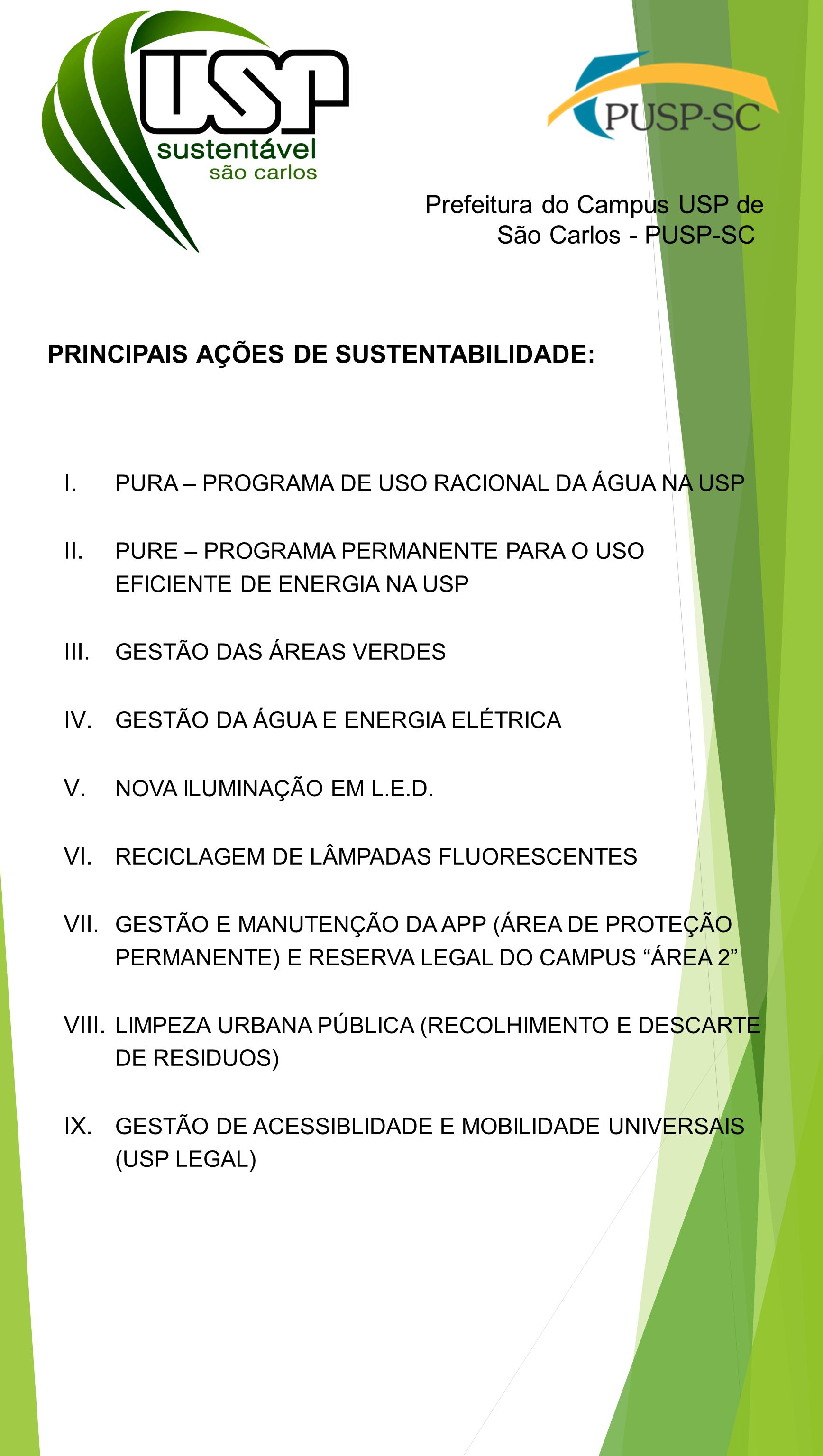 Prefeitura do Campus USP de São Carlos - PUSP-SC PRINCIPAIS AÇÕES DE SUSTENTABILIDADE: I. PURA – PROGRAMA DE USO RACIONAL DA ÁGUA NA USP II. PURE – PR