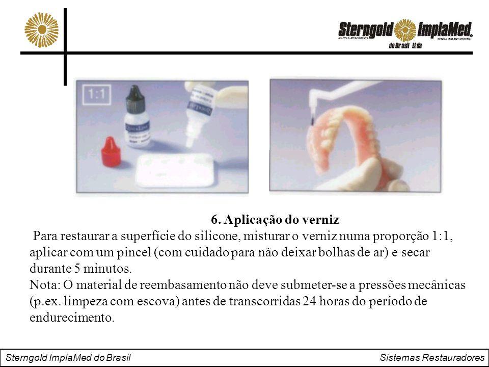 Sterngold ImplaMed do Brasil Sistemas Restauradores 6. Aplicação do verniz Para restaurar a superfície do silicone, misturar o verniz numa proporção 1