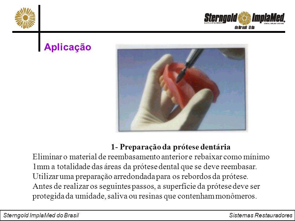 Sterngold ImplaMed do Brasil Sistemas Restauradores Aplicação 1- Preparação da prótese dentária Eliminar o material de reembasamento anterior e rebaix