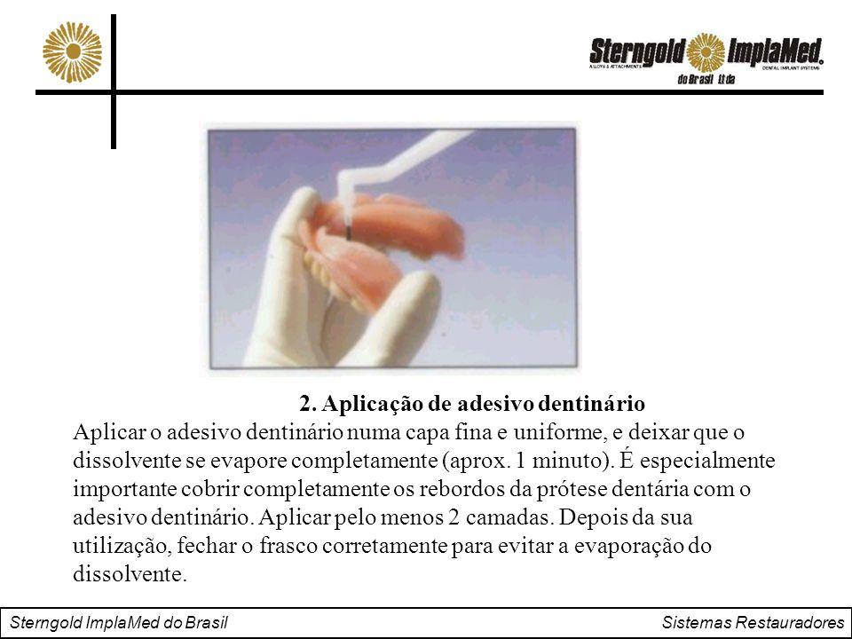 Sterngold ImplaMed do Brasil Sistemas Restauradores 2. Aplicação de adesivo dentinário Aplicar o adesivo dentinário numa capa fina e uniforme, e deixa