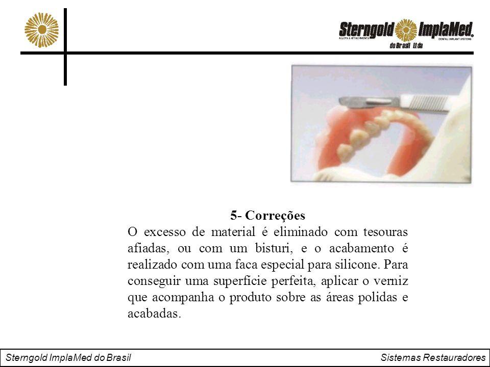 Sterngold ImplaMed do Brasil Sistemas Restauradores 5- Correções O excesso de material é eliminado com tesouras afiadas, ou com um bisturi, e o acabam