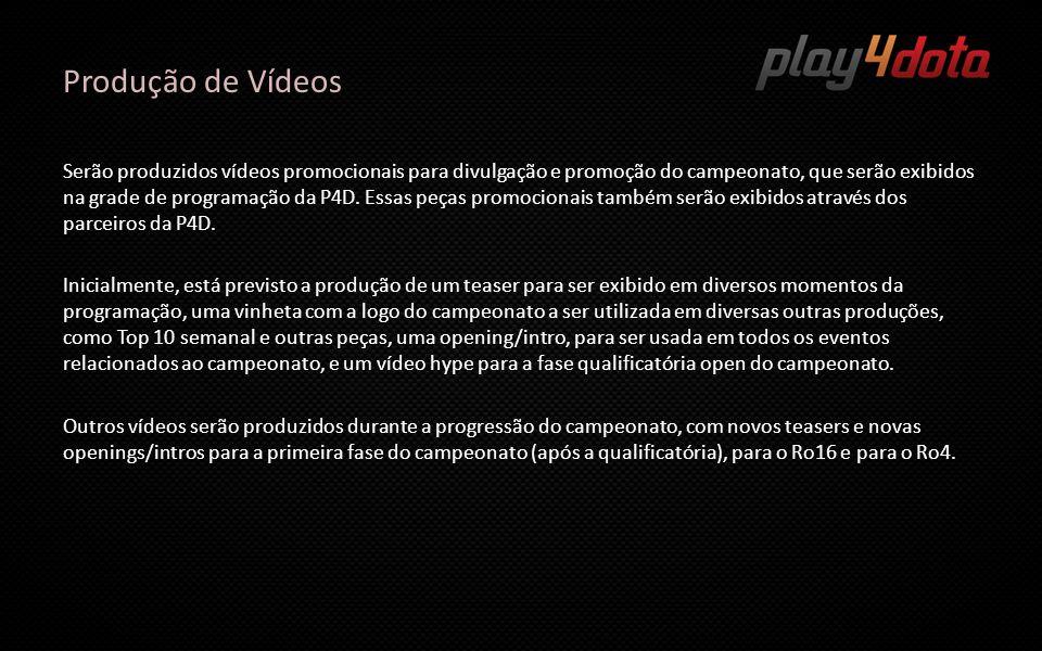 Produção de Vídeos Serão produzidos vídeos promocionais para divulgação e promoção do campeonato, que serão exibidos na grade de programação da P4D. E