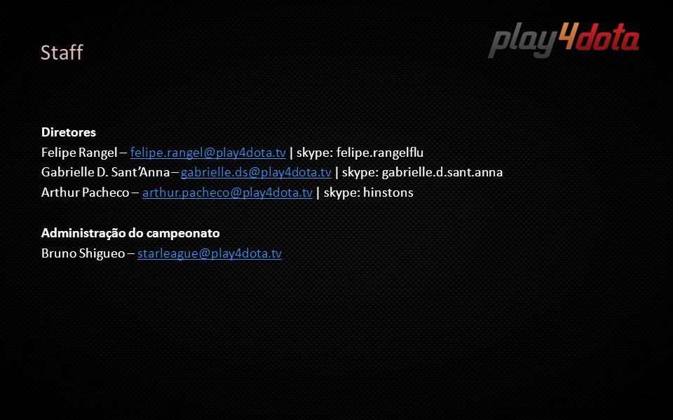 Staff Diretores Felipe Rangel – felipe.rangel@play4dota.tv   skype: felipe.rangelflufelipe.rangel@play4dota.tv Gabrielle D. Sant'Anna – gabrielle.ds@p
