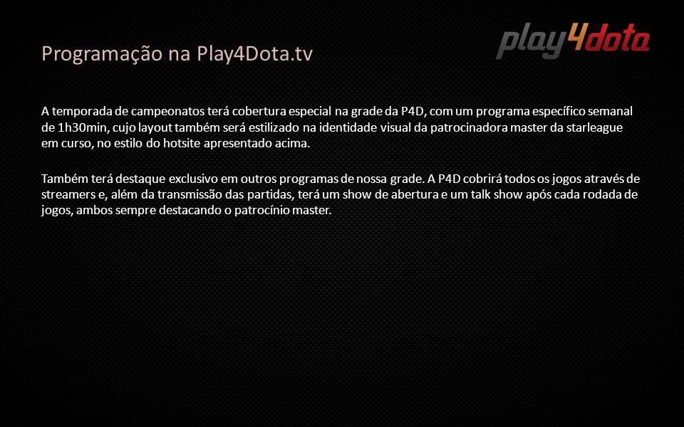 Programação na Play4Dota.tv A temporada de campeonatos terá cobertura especial na grade da P4D, com um programa específico semanal de 1h30min, cujo la