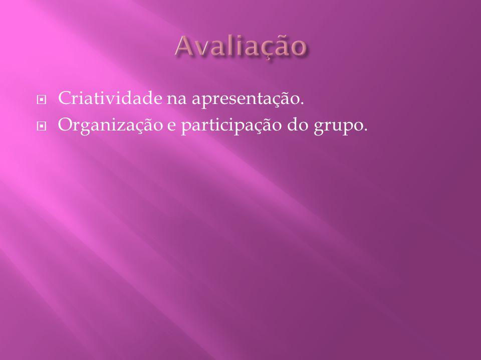  Criatividade na apresentação.  Organização e participação do grupo.