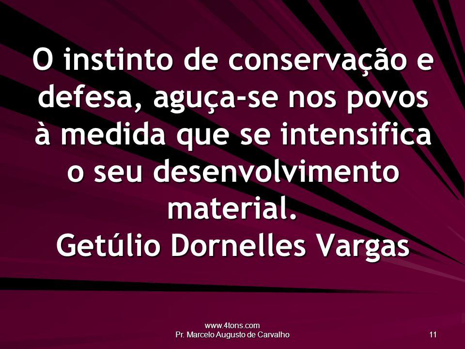 www.4tons.com Pr. Marcelo Augusto de Carvalho 11 O instinto de conservação e defesa, aguça-se nos povos à medida que se intensifica o seu desenvolvime