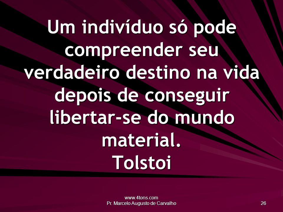 www.4tons.com Pr. Marcelo Augusto de Carvalho 26 Um indivíduo só pode compreender seu verdadeiro destino na vida depois de conseguir libertar-se do mu