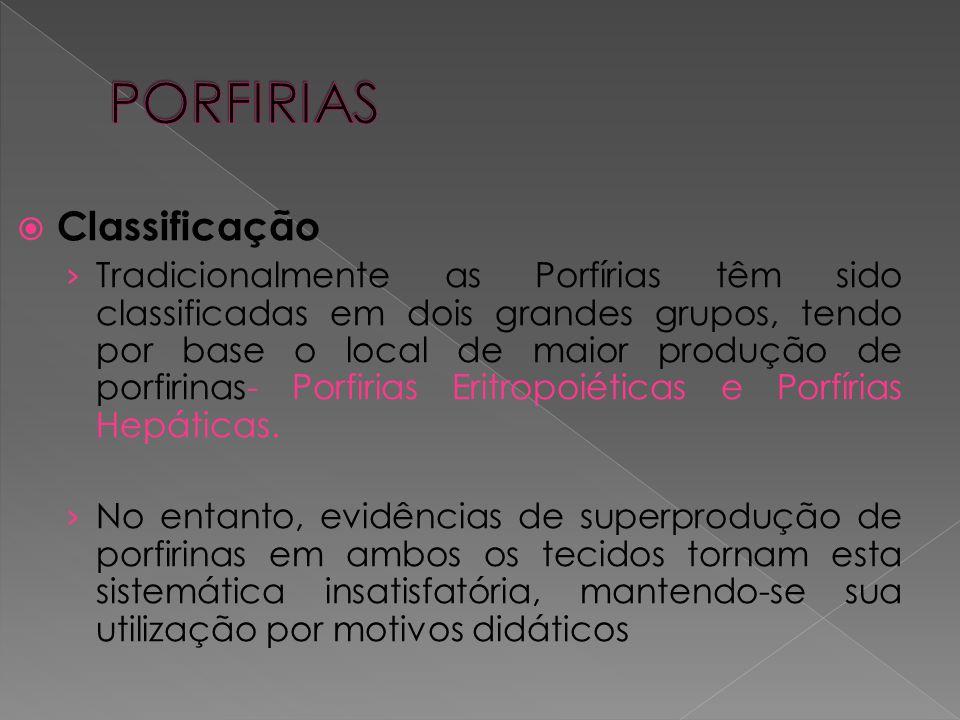  Classificação › Tradicionalmente as Porfírias têm sido classificadas em dois grandes grupos, tendo por base o local de maior produção de porfirinas-