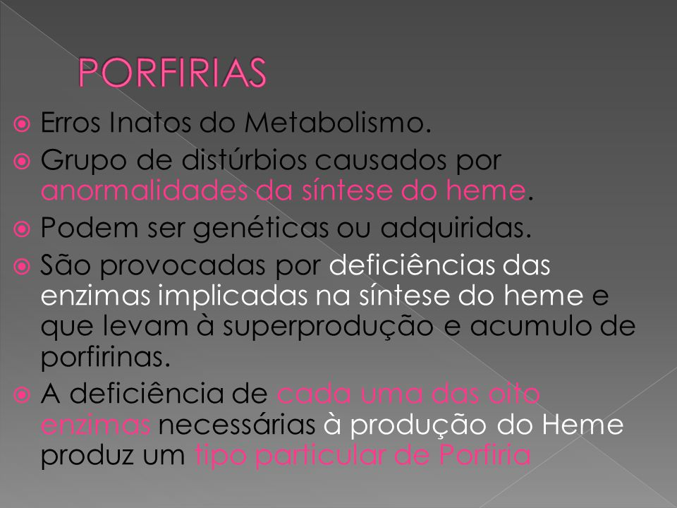  Erros Inatos do Metabolismo.  Grupo de distúrbios causados por anormalidades da síntese do heme.  Podem ser genéticas ou adquiridas.  São provoca