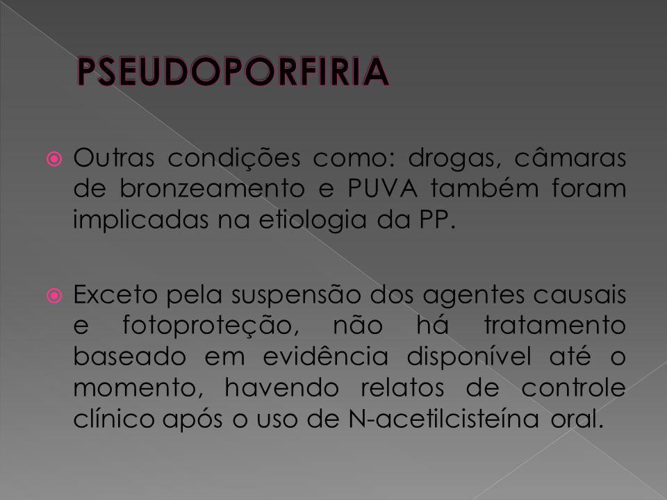  Outras condições como: drogas, câmaras de bronzeamento e PUVA também foram implicadas na etiologia da PP.  Exceto pela suspensão dos agentes causai