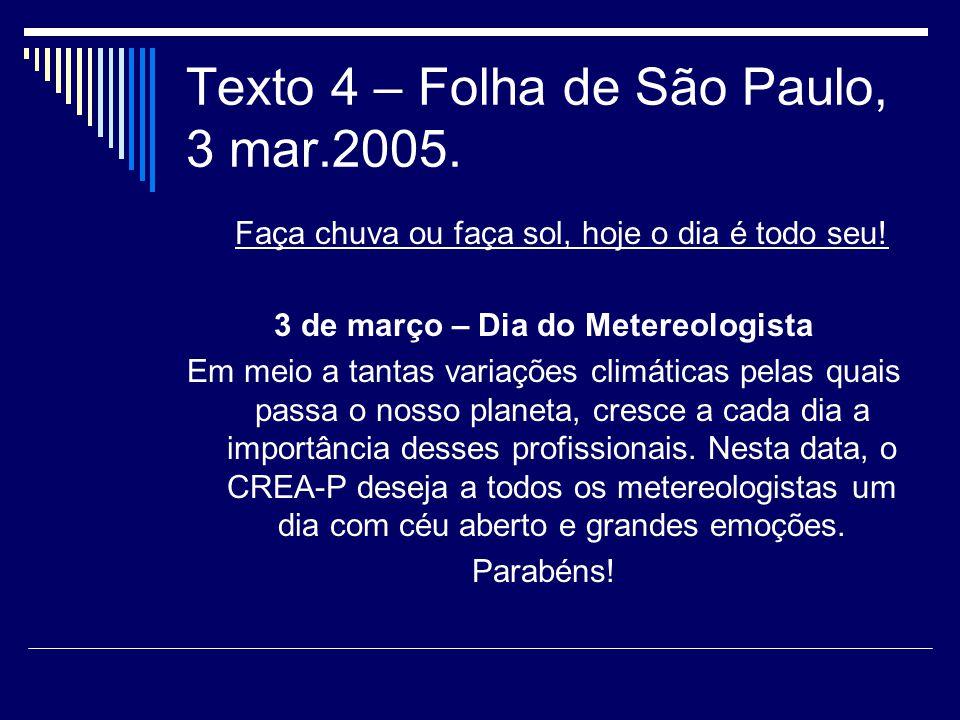 Texto 4 – Folha de São Paulo, 3 mar.2005.Faça chuva ou faça sol, hoje o dia é todo seu.