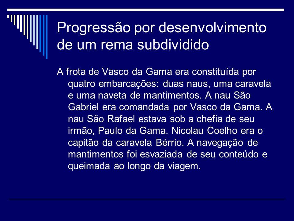 Progressão por desenvolvimento de um rema subdividido A frota de Vasco da Gama era constituída por quatro embarcações: duas naus, uma caravela e uma naveta de mantimentos.