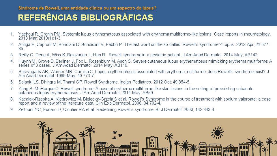 Síndrome de Rowell, uma entidade clínica ou um espectro do lúpus? REFERÊNCIAS BIBLIOGRÁFICAS 1.Yachoui R, Cronin PM. Systemic lupus erythematosus asso