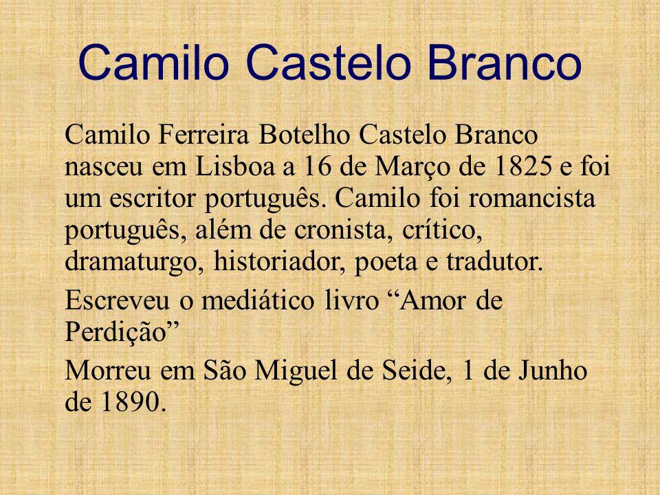 Camilo Castelo Branco Camilo Ferreira Botelho Castelo Branco nasceu em Lisboa a 16 de Março de 1825 e foi um escritor português. Camilo foi romancista