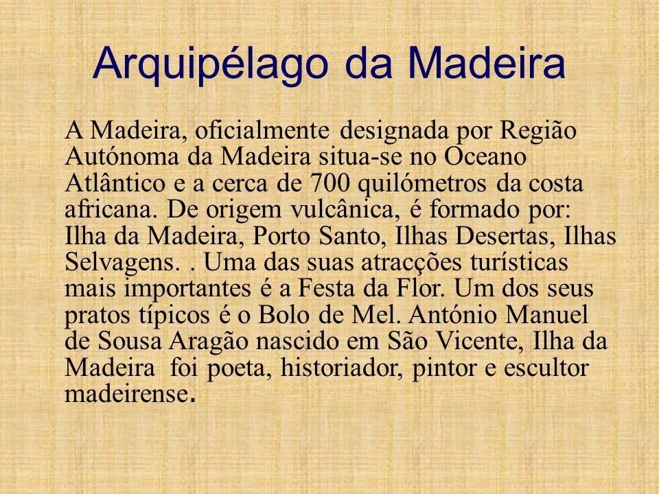 Arquipélago da Madeira A Madeira, oficialmente designada por Região Autónoma da Madeira situa-se no Oceano Atlântico e a cerca de 700 quilómetros da c