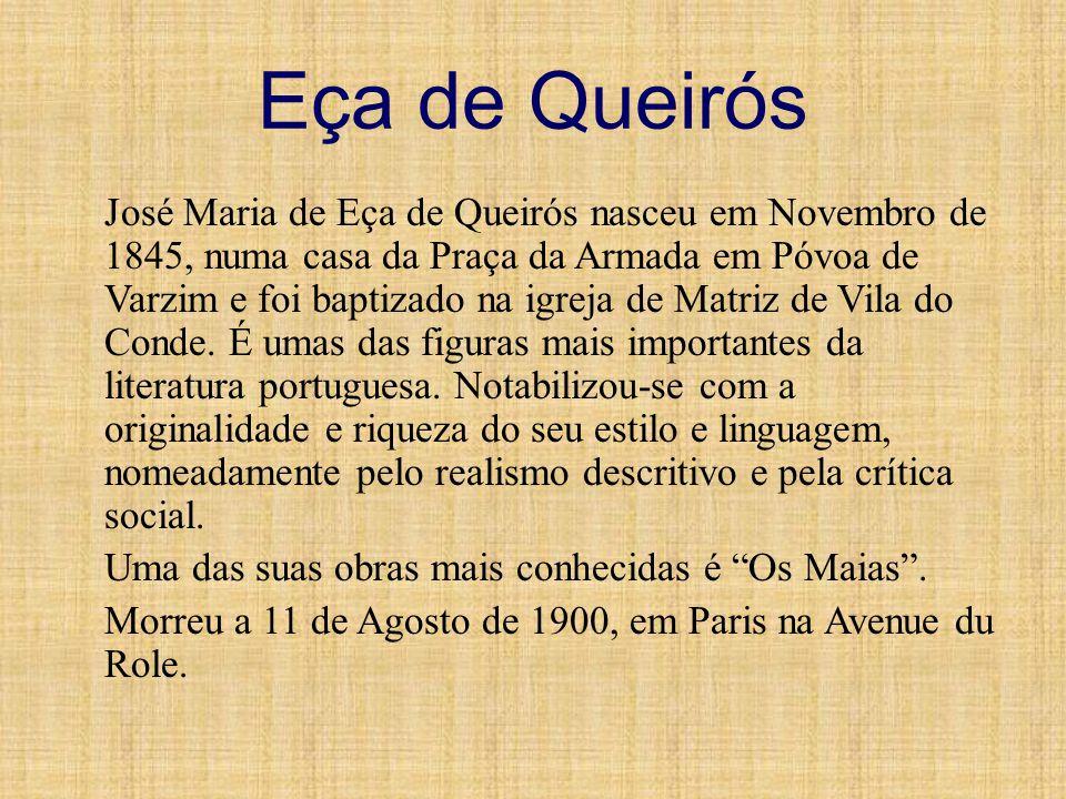 Eça de Queirós José Maria de Eça de Queirós nasceu em Novembro de 1845, numa casa da Praça da Armada em Póvoa de Varzim e foi baptizado na igreja de M
