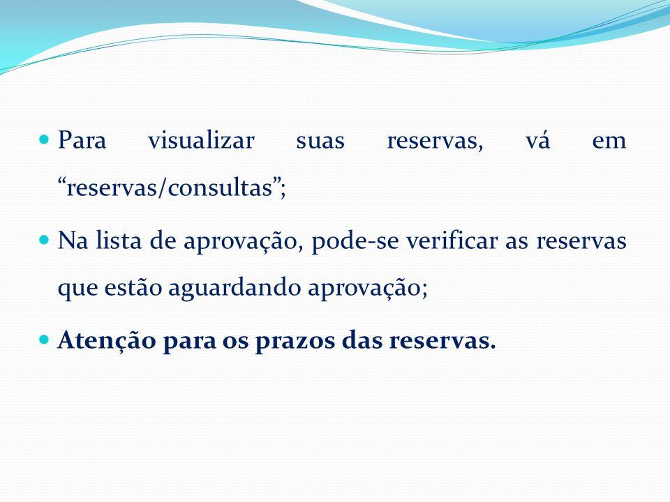"""Para visualizar suas reservas, vá em """"reservas/consultas""""; Na lista de aprovação, pode-se verificar as reservas que estão aguardando aprovação; Atençã"""