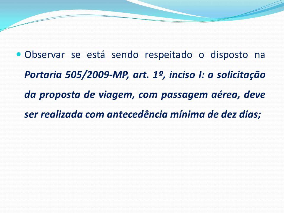 Observar se está sendo respeitado o disposto na Portaria 505/2009-MP, art. 1º, inciso I: a solicitação da proposta de viagem, com passagem aérea, deve