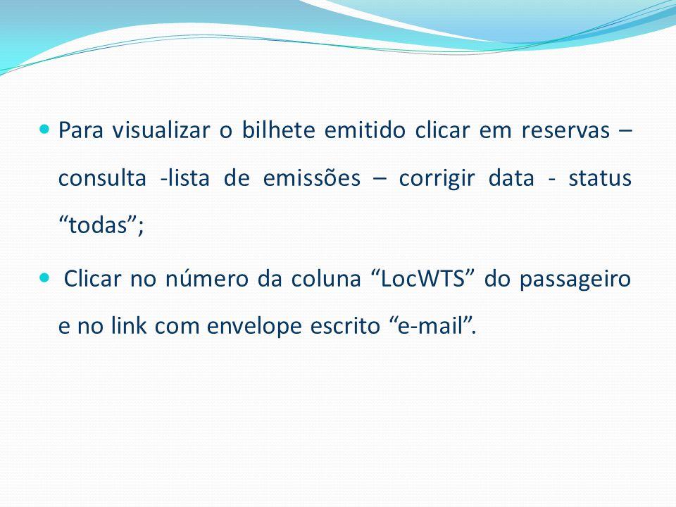 """Para visualizar o bilhete emitido clicar em reservas – consulta -lista de emissões – corrigir data - status """"todas""""; Clicar no número da coluna """"LocWT"""