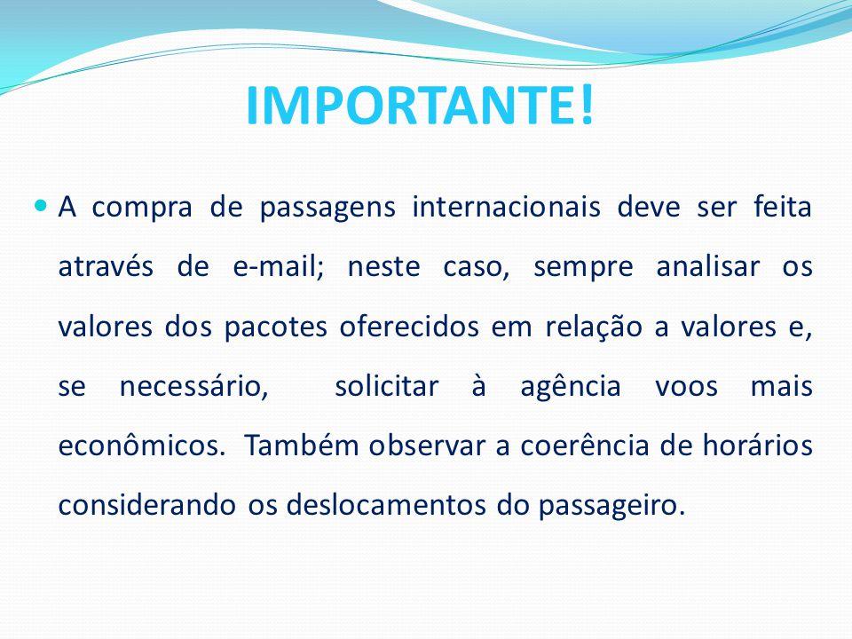 A compra de passagens internacionais deve ser feita através de e-mail; neste caso, sempre analisar os valores dos pacotes oferecidos em relação a valo