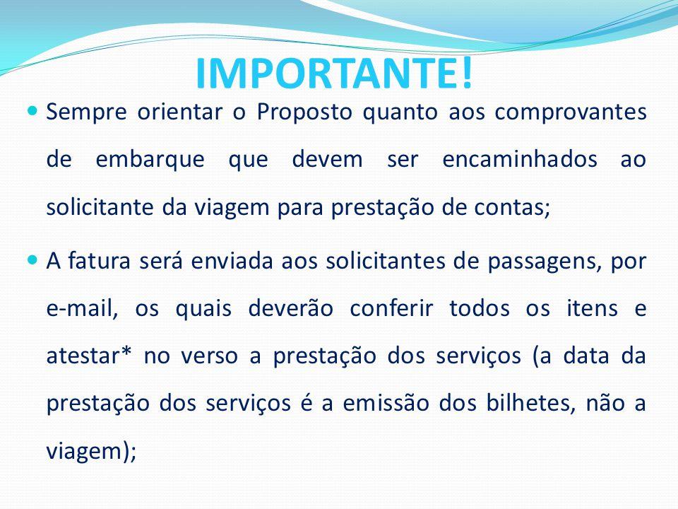 IMPORTANTE! Sempre orientar o Proposto quanto aos comprovantes de embarque que devem ser encaminhados ao solicitante da viagem para prestação de conta