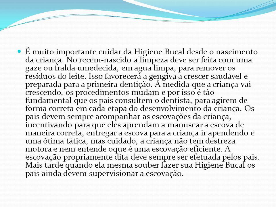 É muito importante cuidar da Higiene Bucal desde o nascimento da criança. No recém-nascido a limpeza deve ser feita com uma gaze ou fralda umedecida,