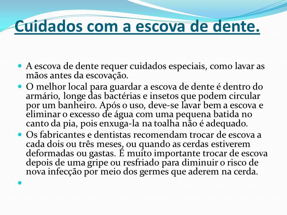Cuidados com a escova de dente. A escova de dente requer cuidados especiais, como lavar as mãos antes da escovação. O melhor local para guardar a esco