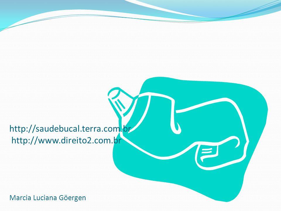 http://saudebucal.terra.com.br http://www.direito2.com.br Marcia Luciana Göergen