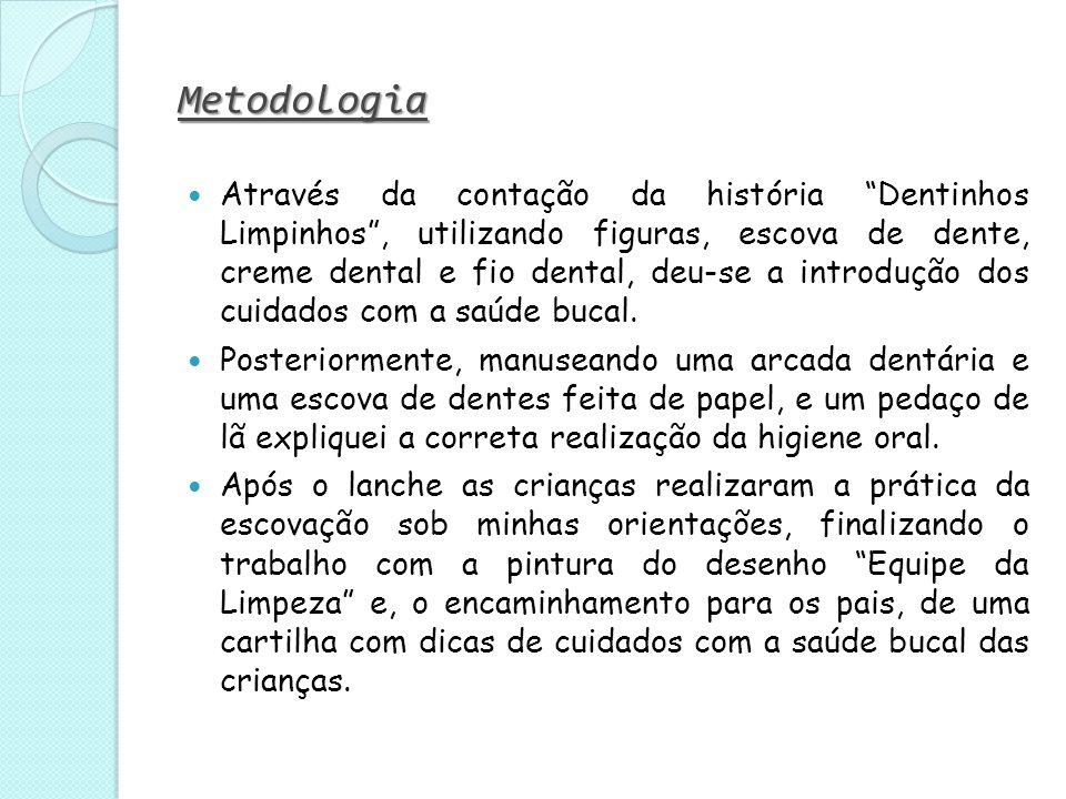 """Metodologia Através da contação da história """"Dentinhos Limpinhos"""", utilizando figuras, escova de dente, creme dental e fio dental, deu-se a introdução"""