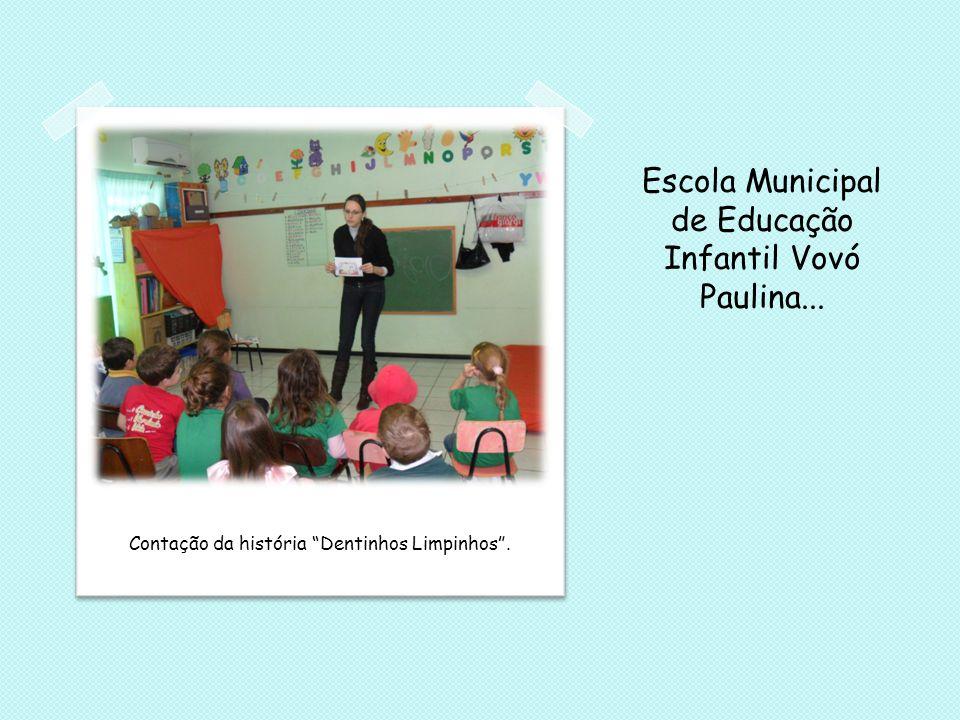 """Escola Municipal de Educação Infantil Vovó Paulina... Contação da história """"Dentinhos Limpinhos""""."""
