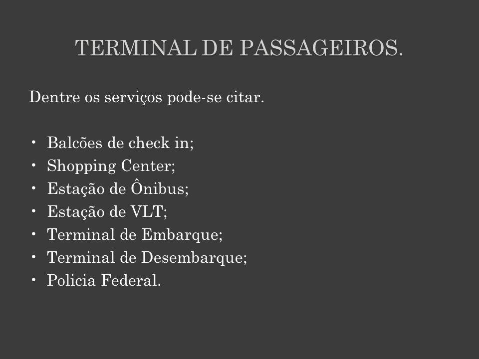 TERMINAL DE PASSAGEIROS.Dentre os serviços pode-se citar.