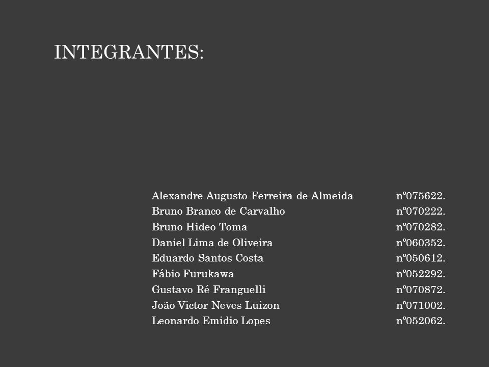 INTEGRANTES: Alexandre Augusto Ferreira de Almeidanº075622. Bruno Branco de Carvalhonº070222. Bruno Hideo Tomanº070282. Daniel Lima de Oliveiranº06035
