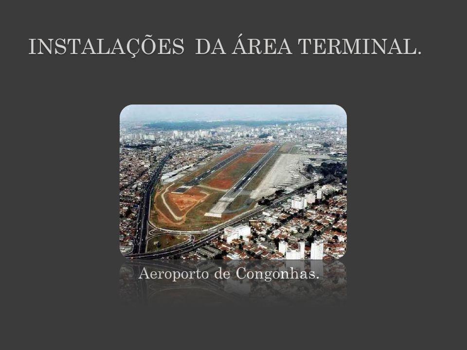 INSTALAÇÕES DA ÁREA TERMINAL. Aeroporto de Congonhas.