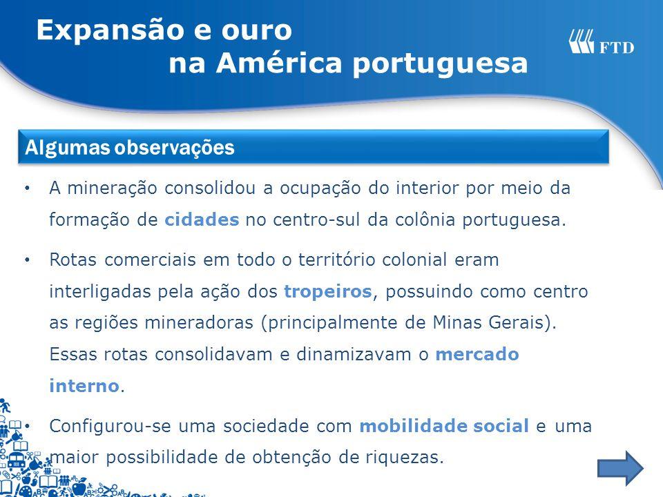 A mineração consolidou a ocupação do interior por meio da formação de cidades no centro-sul da colônia portuguesa. Rotas comerciais em todo o territór