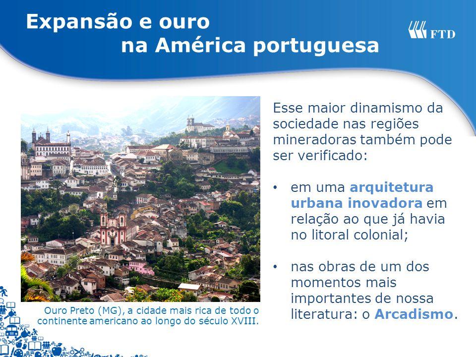 Ouro Preto (MG), a cidade mais rica de todo o continente americano ao longo do século XVIII. Esse maior dinamismo da sociedade nas regiões mineradoras